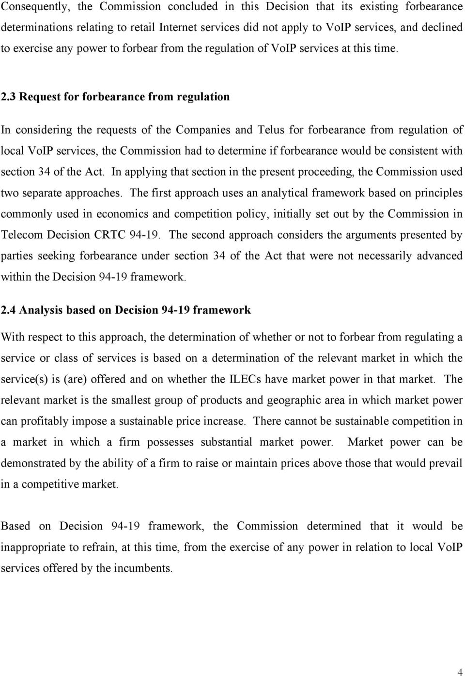 3 Request for forbearance from regulation In considering the requests of the Companies and Telus for forbearance from regulation of local VoIP services, the Commission had to determine if forbearance