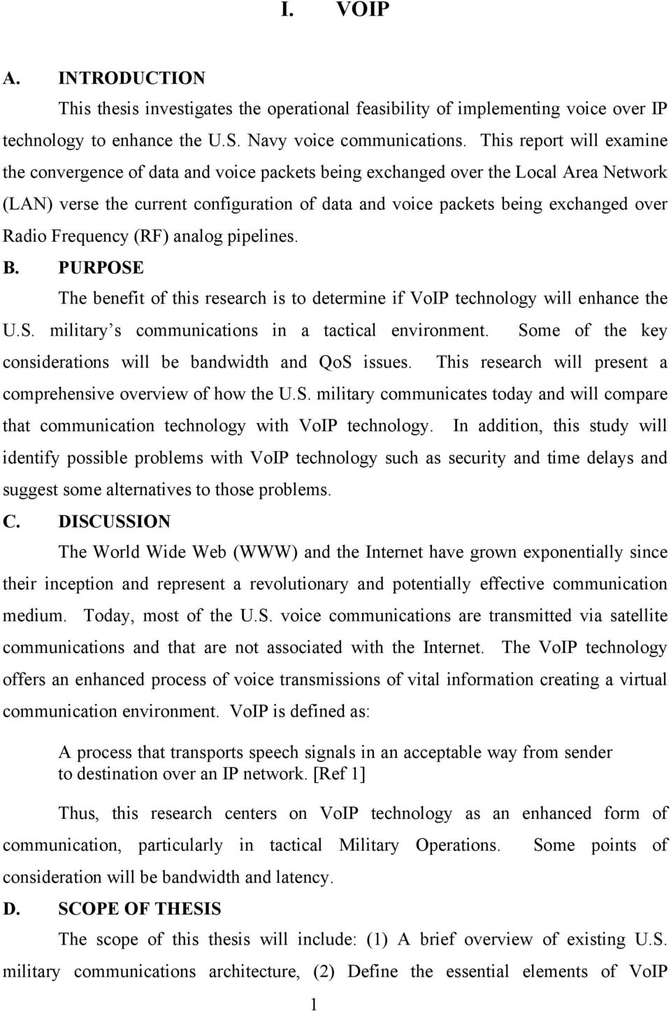 Radio Frequency (RF) analog pipelines. B. PURPOSE The benefit of this research is to determine if VoIP technology will enhance the U.S. military s communications in a tactical environment.