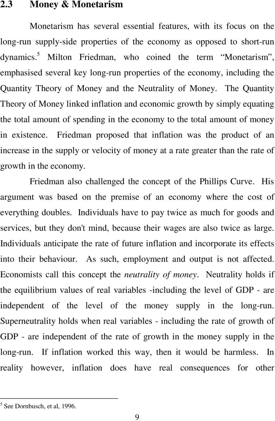 The Quantity Theory of Money linked inflation and economic growth by simply equating the total amount of spending in the economy to the total amount of money in existence.