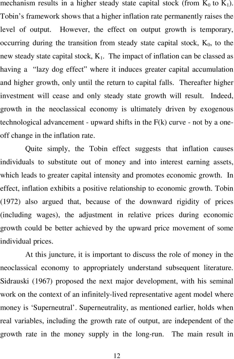 The impact of inflation can be classed as having a lazy dog effect where it induces greater capital accumulation and higher growth, only until the return to capital falls.