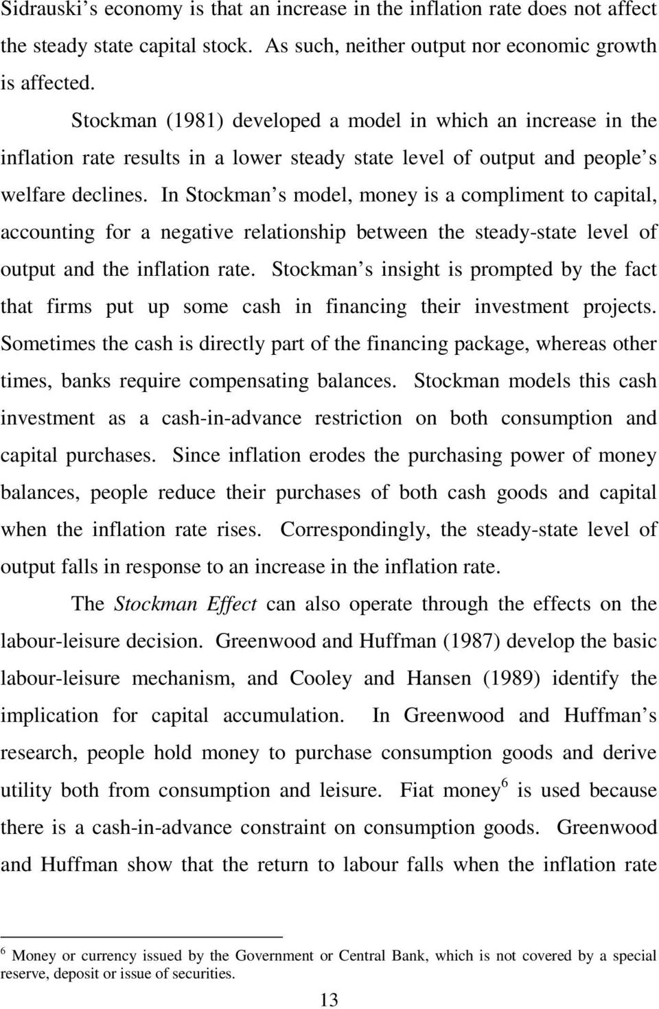 In Stockman s model, money is a compliment to capital, accounting for a negative relationship between the steady-state level of output and the inflation rate.