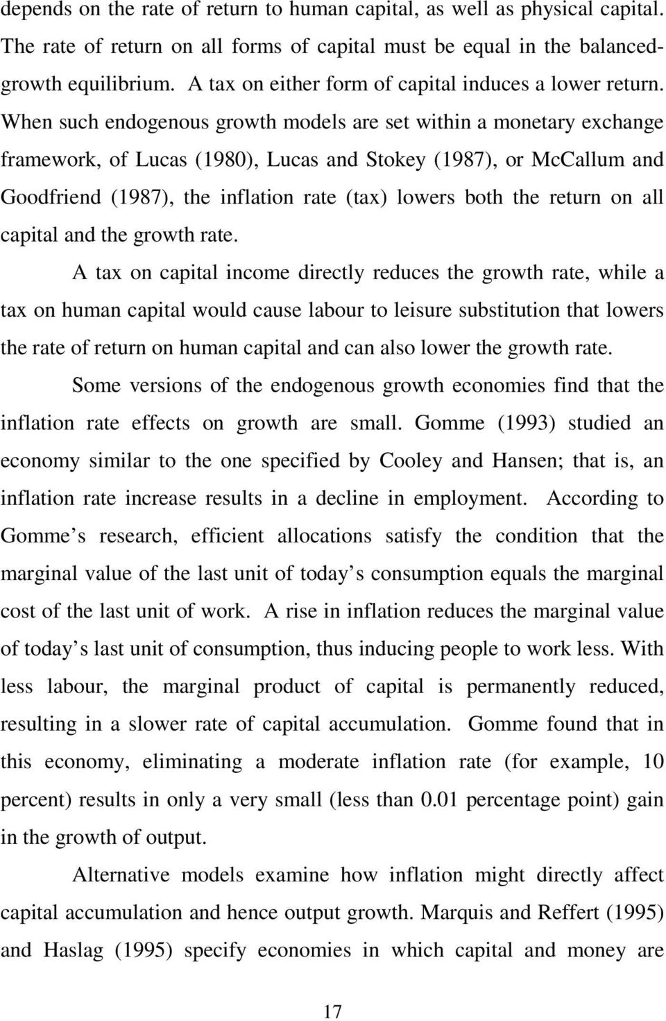 When such endogenous growth models are set within a monetary exchange framework, of Lucas (1980), Lucas and Stokey (1987), or McCallum and Goodfriend (1987), the inflation rate (tax) lowers both the