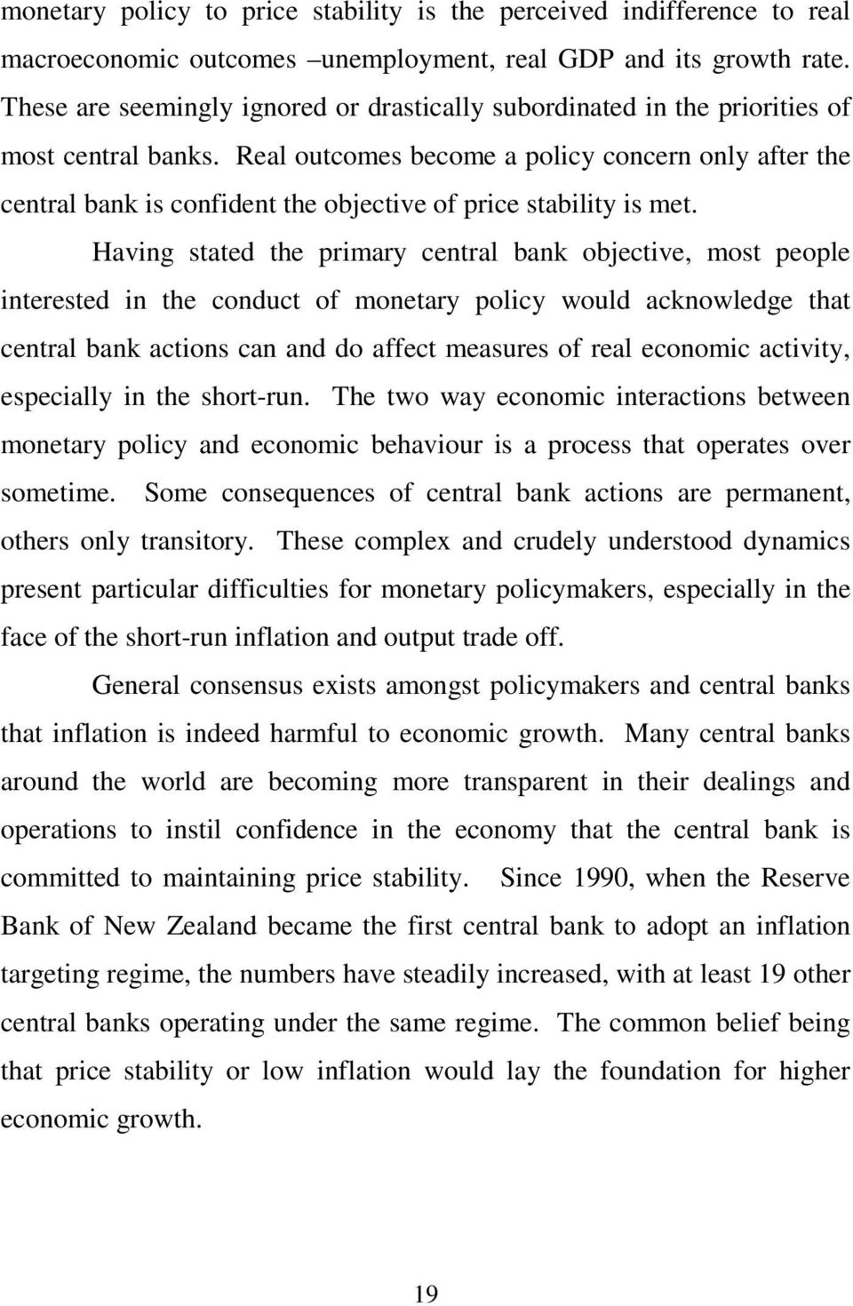 Real outcomes become a policy concern only after the central bank is confident the objective of price stability is met.