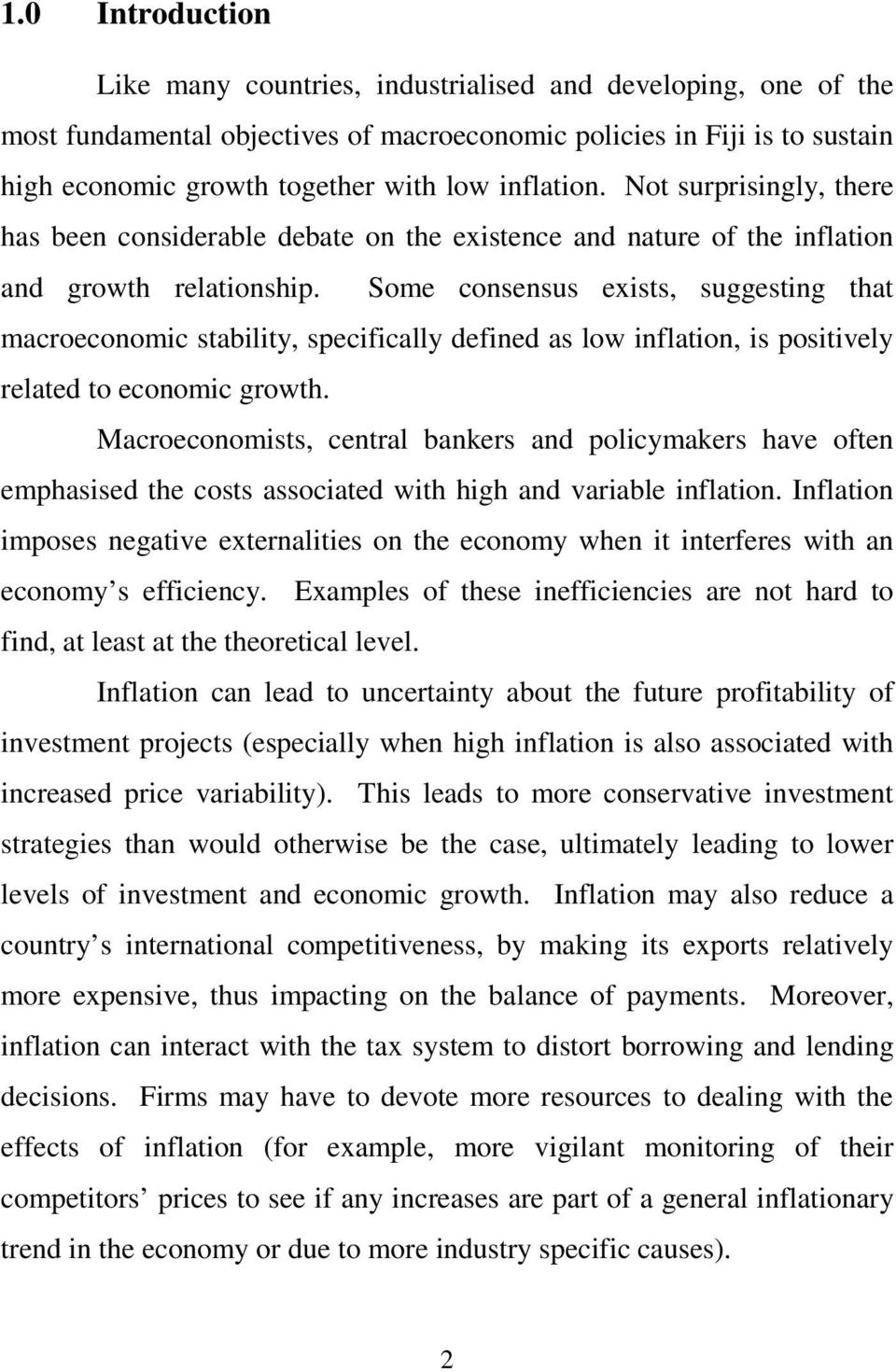 Some consensus exists, suggesting that macroeconomic stability, specifically defined as low inflation, is positively related to economic growth.