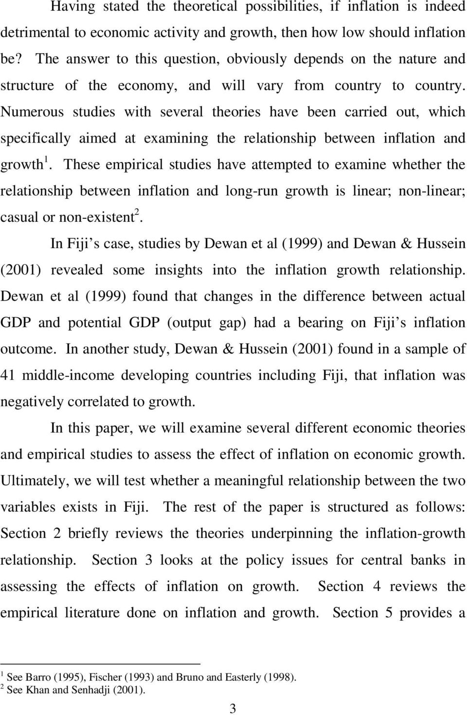 Numerous studies with several theories have been carried out, which specifically aimed at examining the relationship between inflation and growth 1.