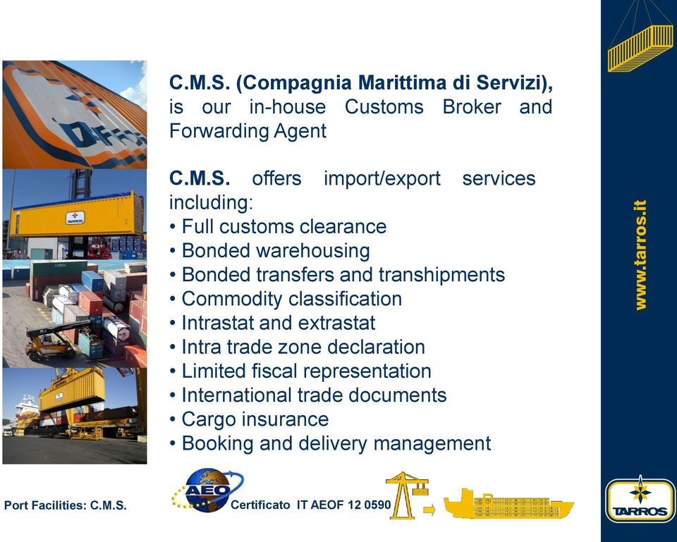 services including: Full customs clearance Bonded warehousing Bonded transfers and transhipments Commodity