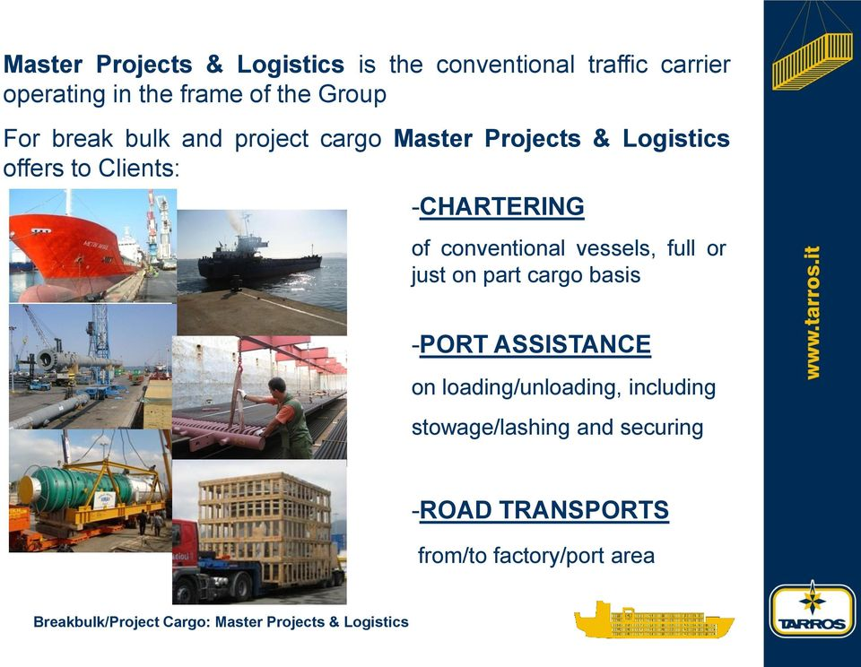 vessels, full or just on part cargo basis -PORT ASSISTANCE on loading/unloading, including
