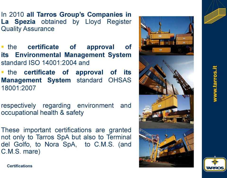 OHSAS 18001:2007 respectively regarding environment and occupational health & safety These important certifications are granted