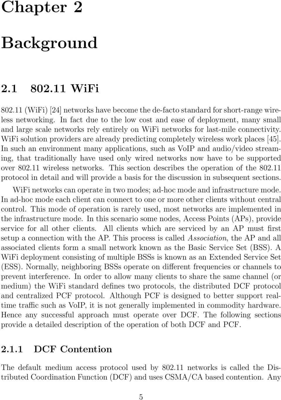 WiFi solution providers are already predicting completely wireless work places [45].