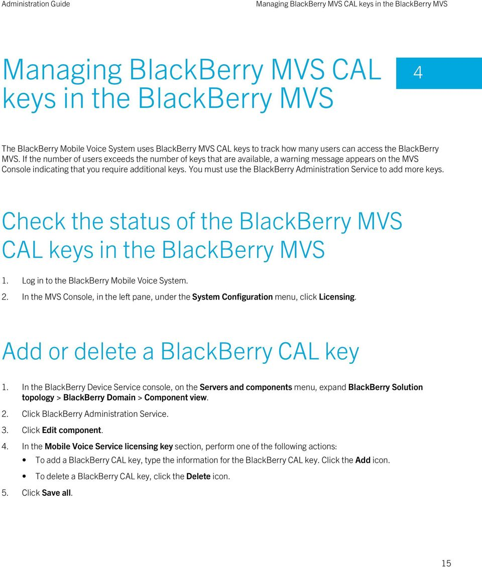 You must use the BlackBerry Administration Service to add more keys. Check the status of the BlackBerry MVS CAL keys in the BlackBerry MVS 1. Log in to the BlackBerry Mobile Voice System. 2.