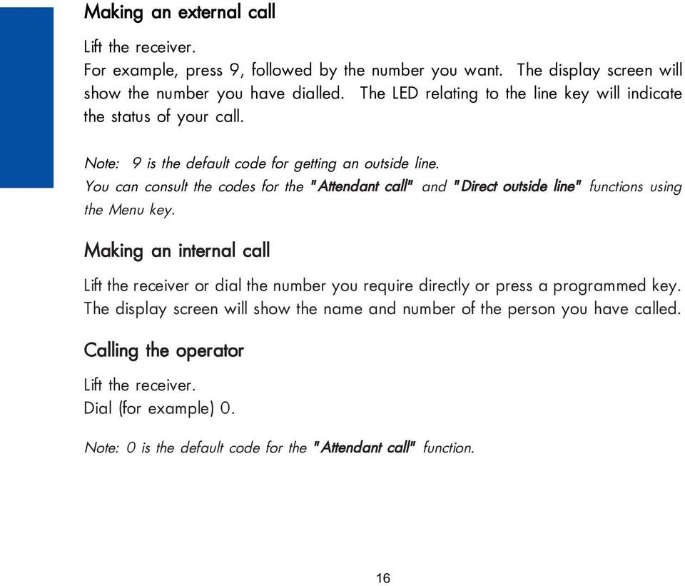 "You can consult the codes for the ""Attendant call"" and ""Direct outside line"" functions using the Menu key."