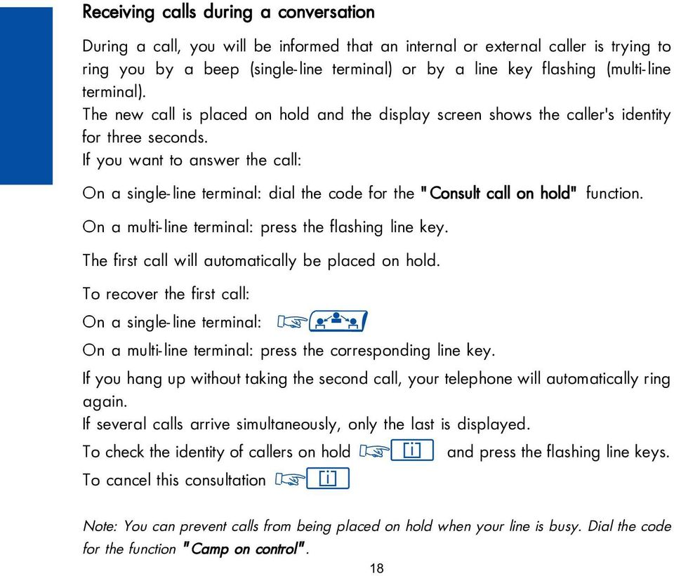 "If you want to answer the call: On a single-line terminal: dial the code for the ""Consult call on hold"" function. On a multi-line terminal: press the flashing line key."