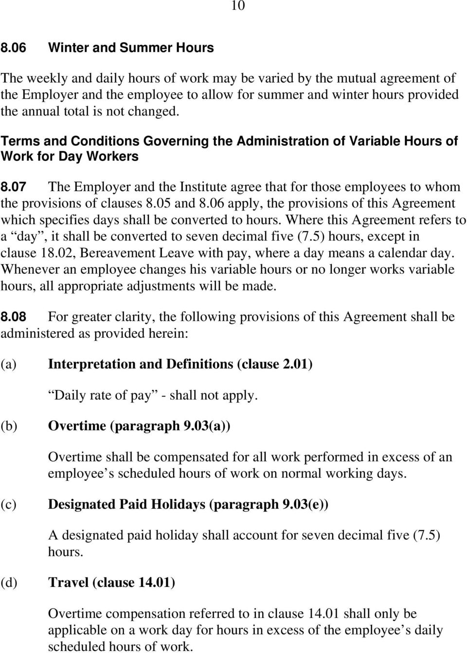 07 The Employer and the Institute agree that for those employees to whom the provisions of clauses 8.05 and 8.