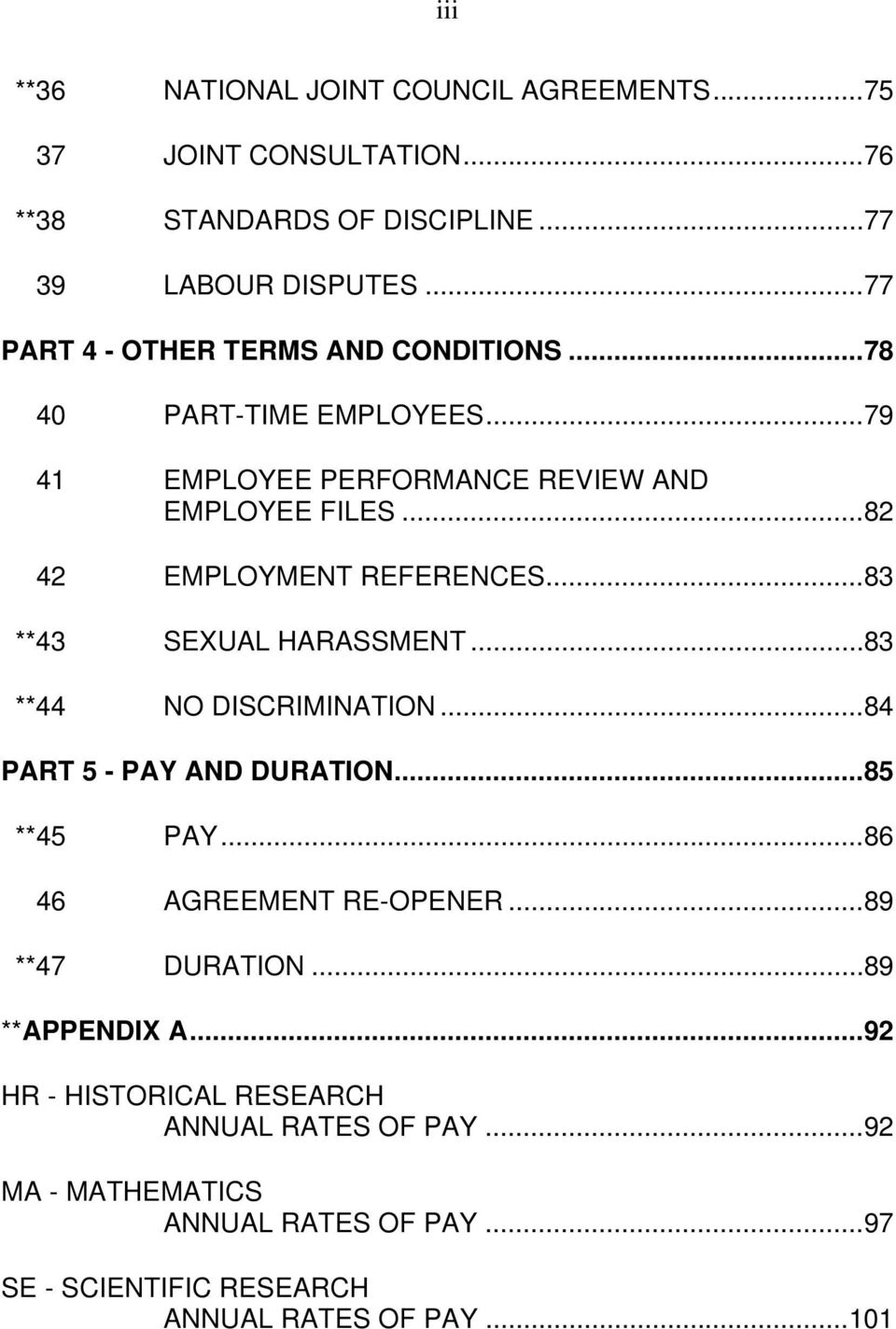 .. 82 42 EMPLOYMENT REFERENCES... 83 **43 SEXUAL HARASSMENT... 83 **44 NO DISCRIMINATION... 84 PART 5 - PAY AND DURATION... 85 **45 PAY.