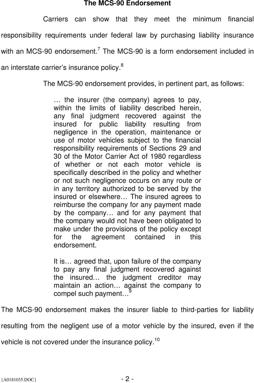 8 The MCS-90 endorsement provides, in pertinent part, as follows: the insurer (the company) agrees to pay, within the limits of liability described herein, any final judgment recovered against the