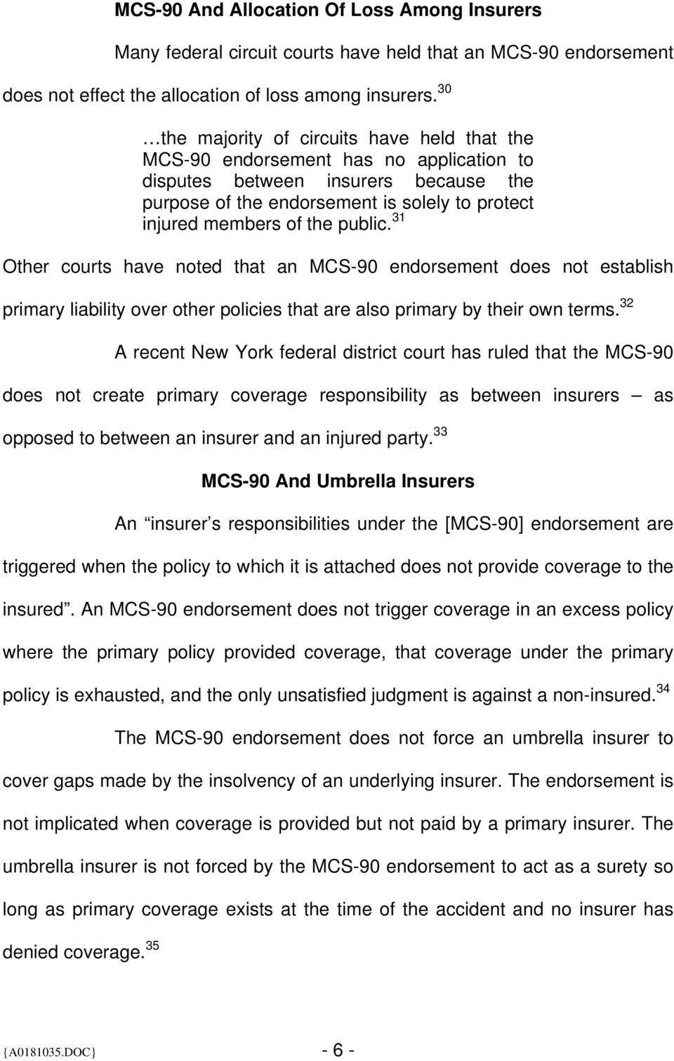 public. 31 Other courts have noted that an MCS-90 endorsement does not establish primary liability over other policies that are also primary by their own terms.