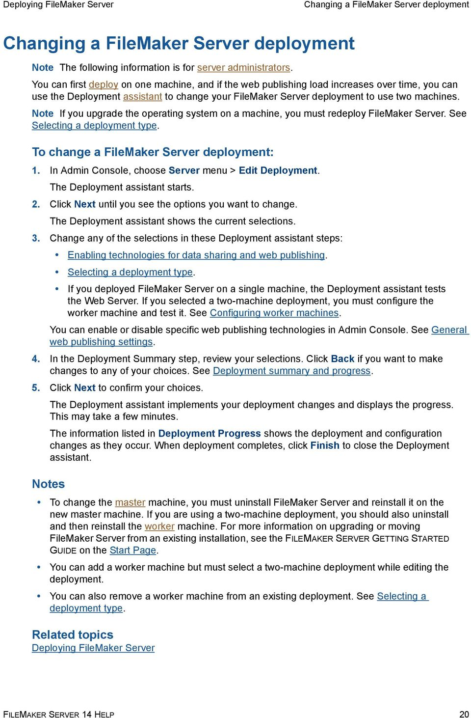 Note If you upgrade the operating system on a machine, you must redeploy FileMaker Server. See Selecting a deployment type. To change a FileMaker Server deployment: 1.
