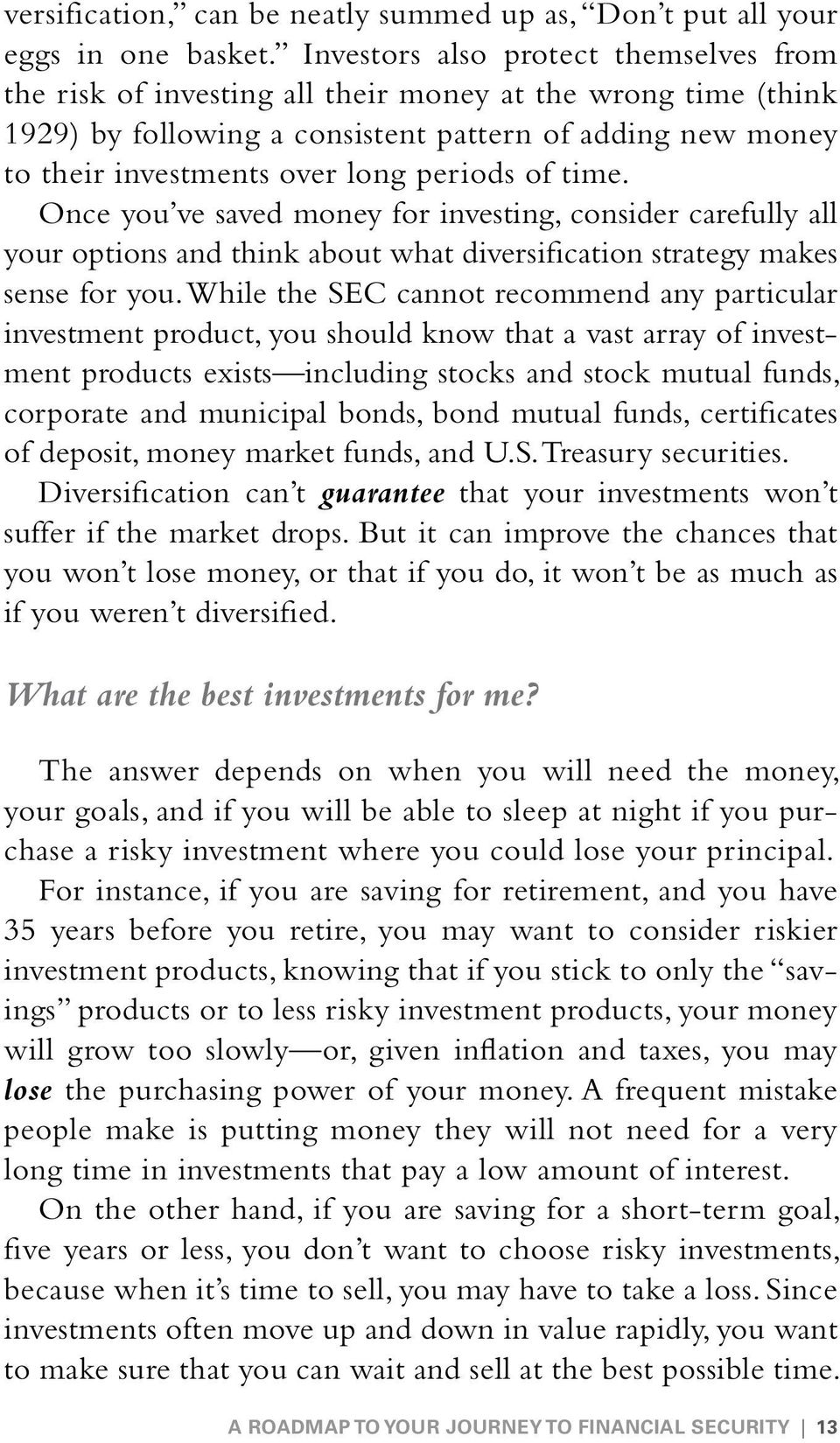 periods of time. Once you ve saved money for investing, consider carefully all your options and think about what diversification strategy makes sense for you.