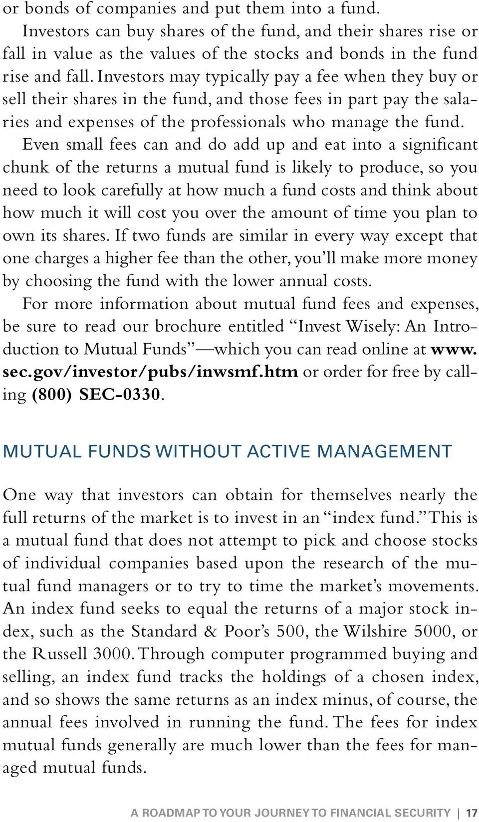 Even small fees can and do add up and eat into a significant chunk of the returns a mutual fund is likely to produce, so you need to look carefully at how much a fund costs and think about how much