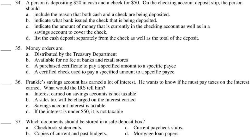 d. list the cash deposit separately from the check as well as the total of the deposit. 35. Money orders are: a. Distributed by the Treasury Department b.