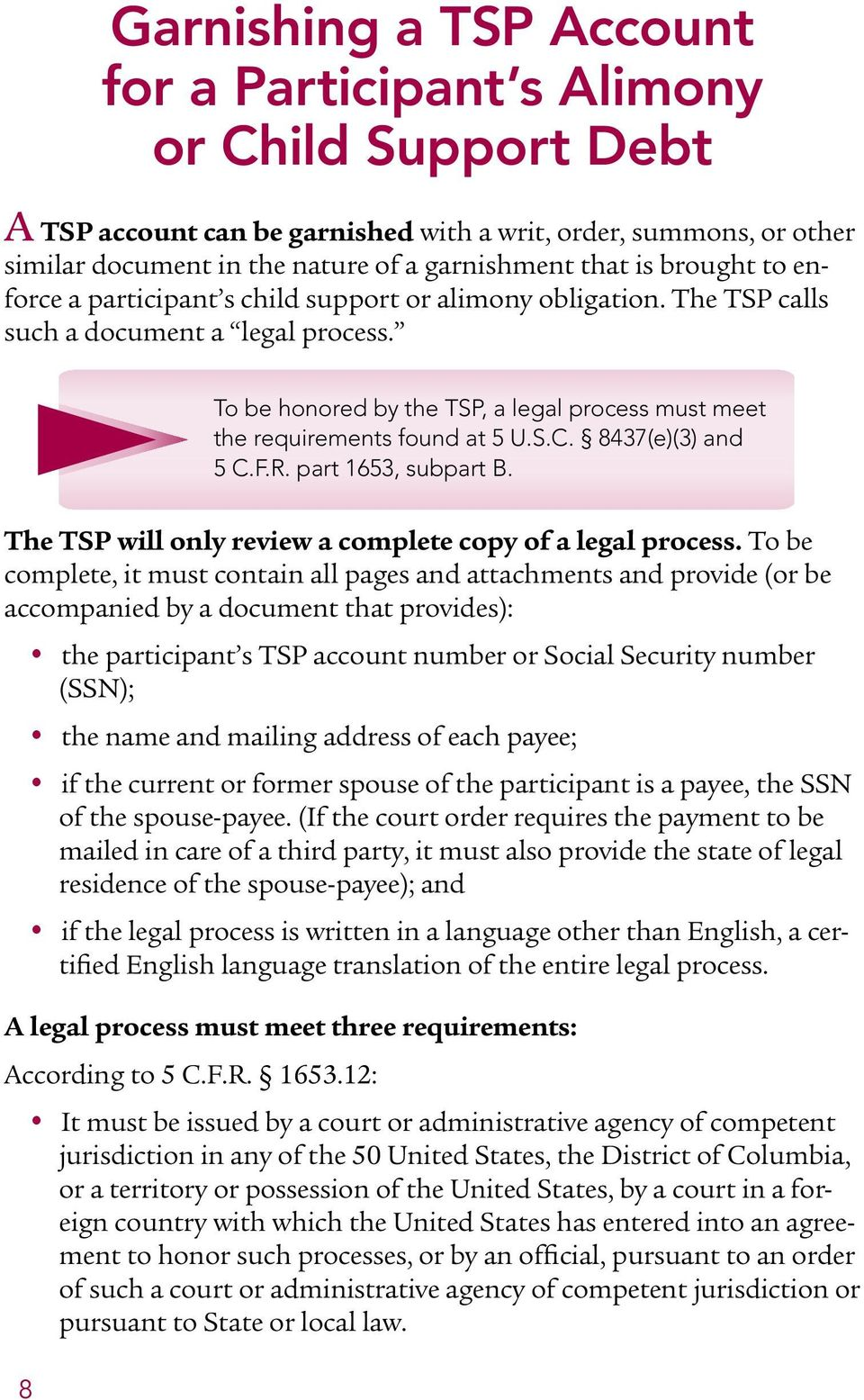 To be honored by the TSP, a legal process must meet the requirements found at 5 U.S.C. 8437(e)(3) and 5 C.F.R. part 1653, subpart B. The TSP will only review a complete copy of a legal process.