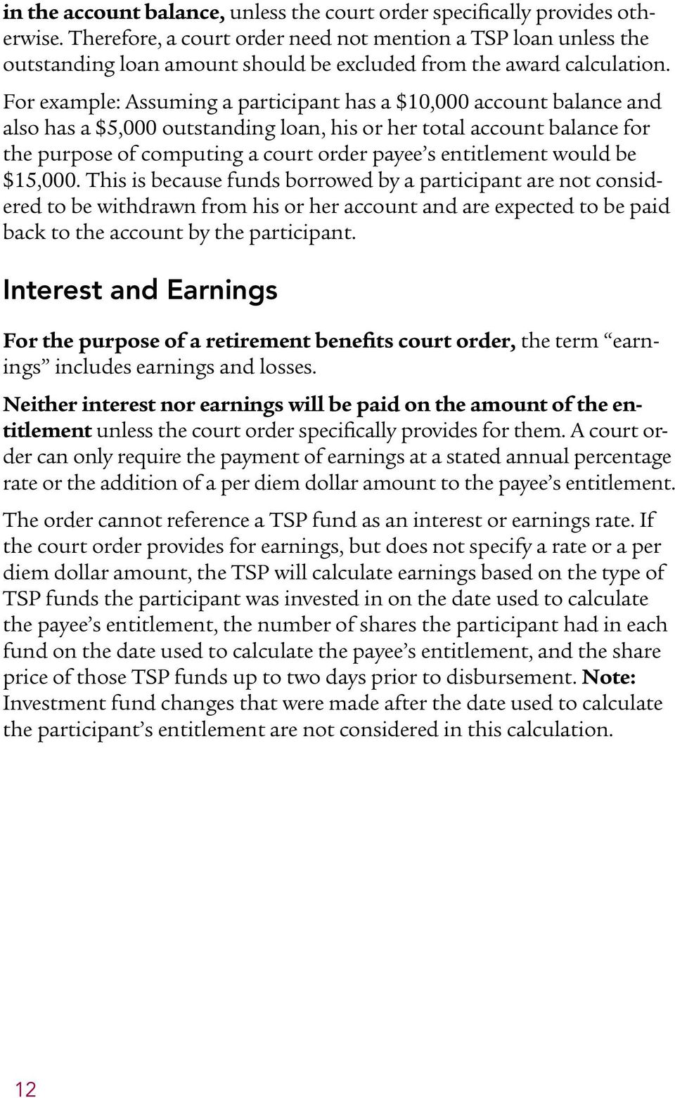 For example: Assuming a participant has a $10,000 account balance and also has a $5,000 outstanding loan, his or her total account balance for the purpose of computing a court order payee s