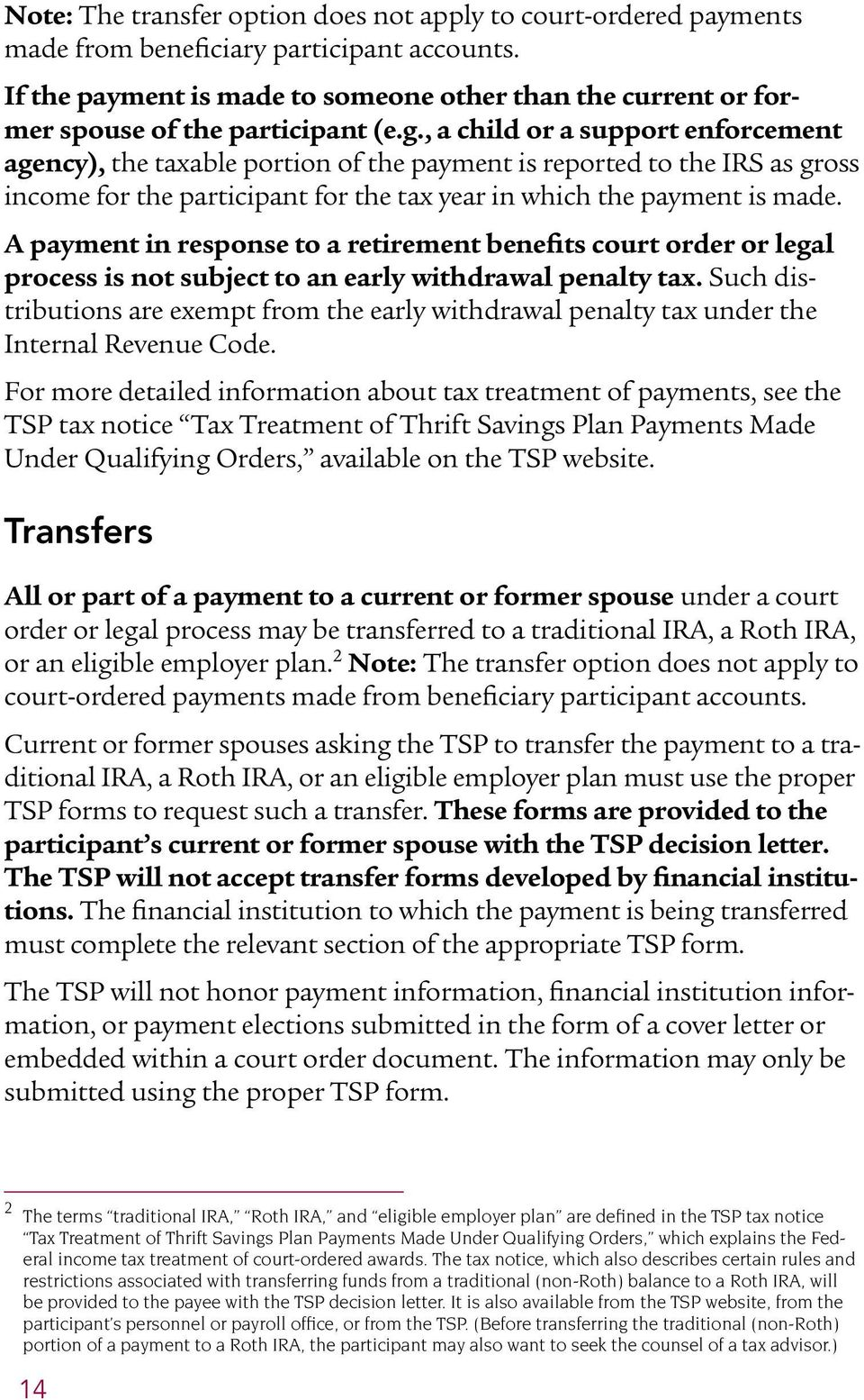 , a child or a support enforcement agency), the taxable portion of the payment is reported to the IRS as gross income for the participant for the tax year in which the payment is made.