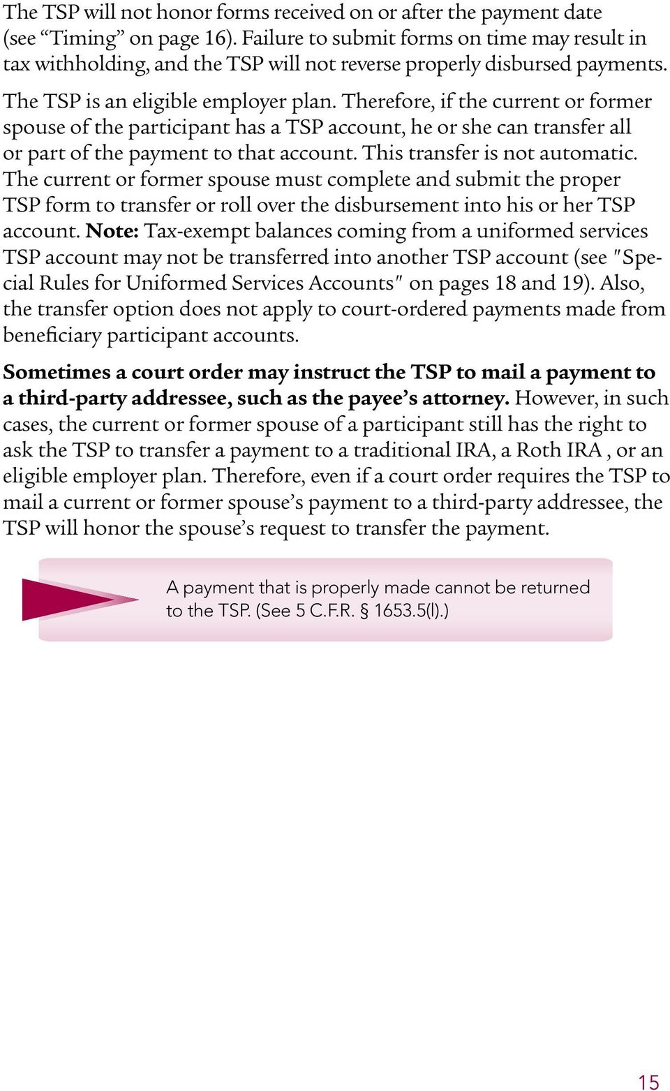 Therefore, if the current or former spouse of the participant has a TSP account, he or she can transfer all or part of the payment to that account. This transfer is not automatic.