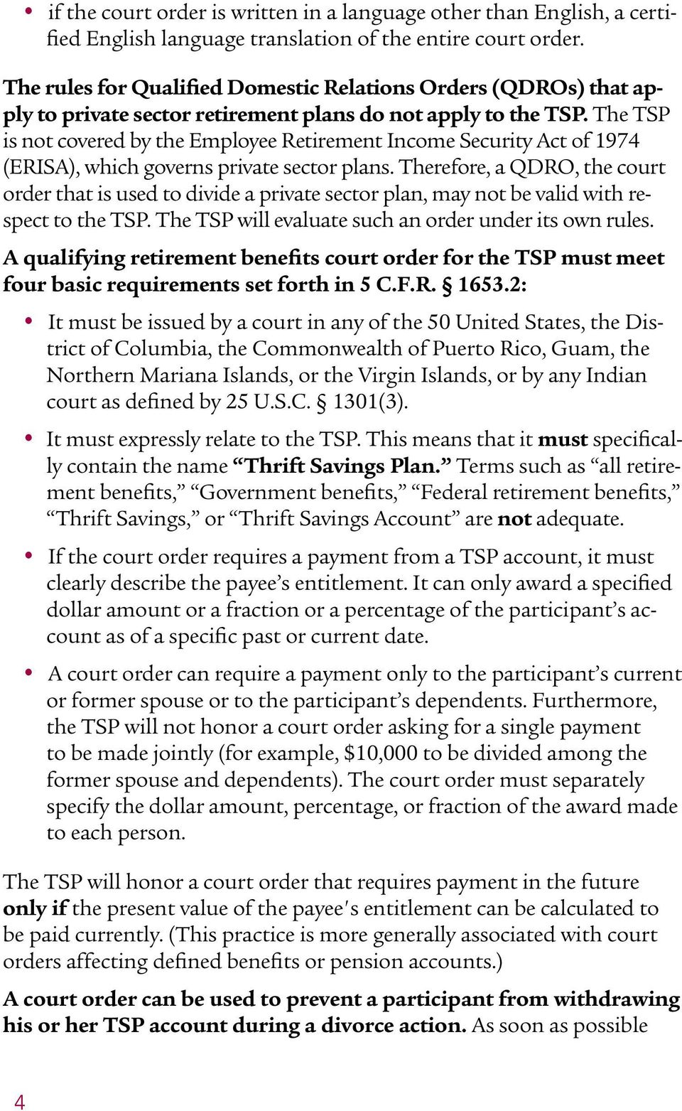 The TSP is not covered by the Employee Retirement Income Security Act of 1974 (ERISA), which governs private sector plans.