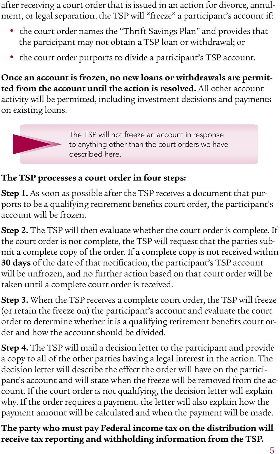 Once an account is frozen, no new loans or withdrawals are permitted from the account until the action is resolved.