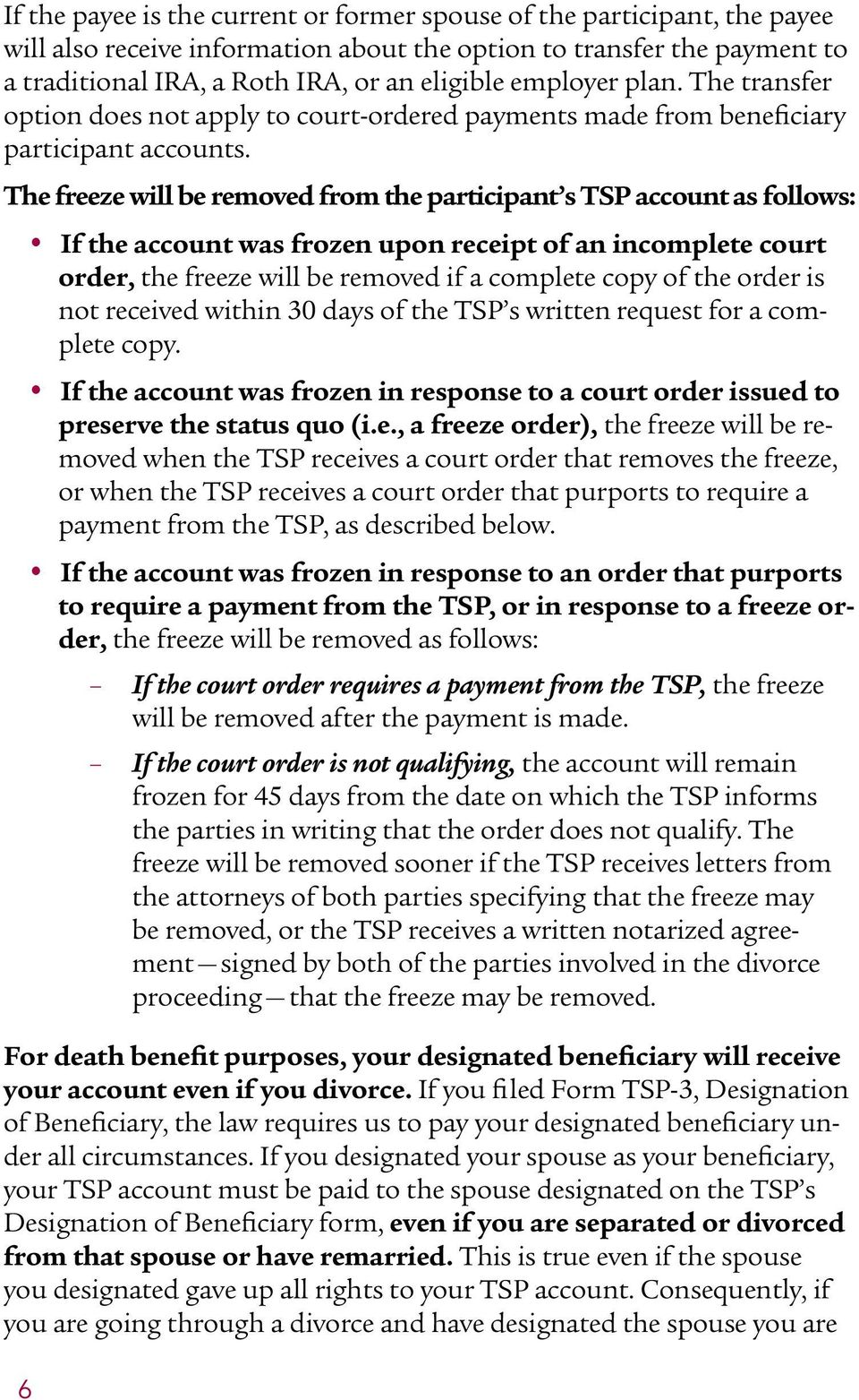 The freeze will be removed from the participant s TSP account as follows: y If the account was frozen upon receipt of an incomplete court order, the freeze will be removed if a complete copy of the