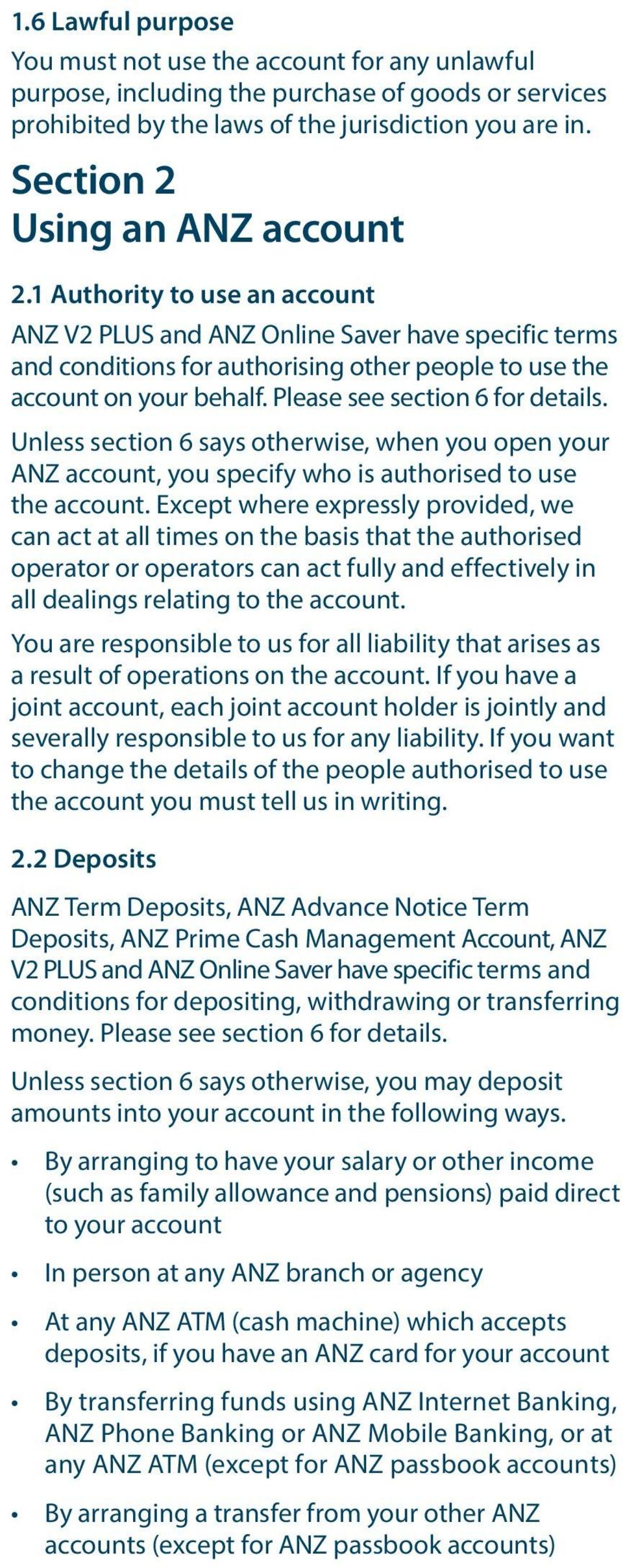 Please see section 6 for details. Unless section 6 says otherwise, when you open your ANZ account, you specify who is authorised to use the account.