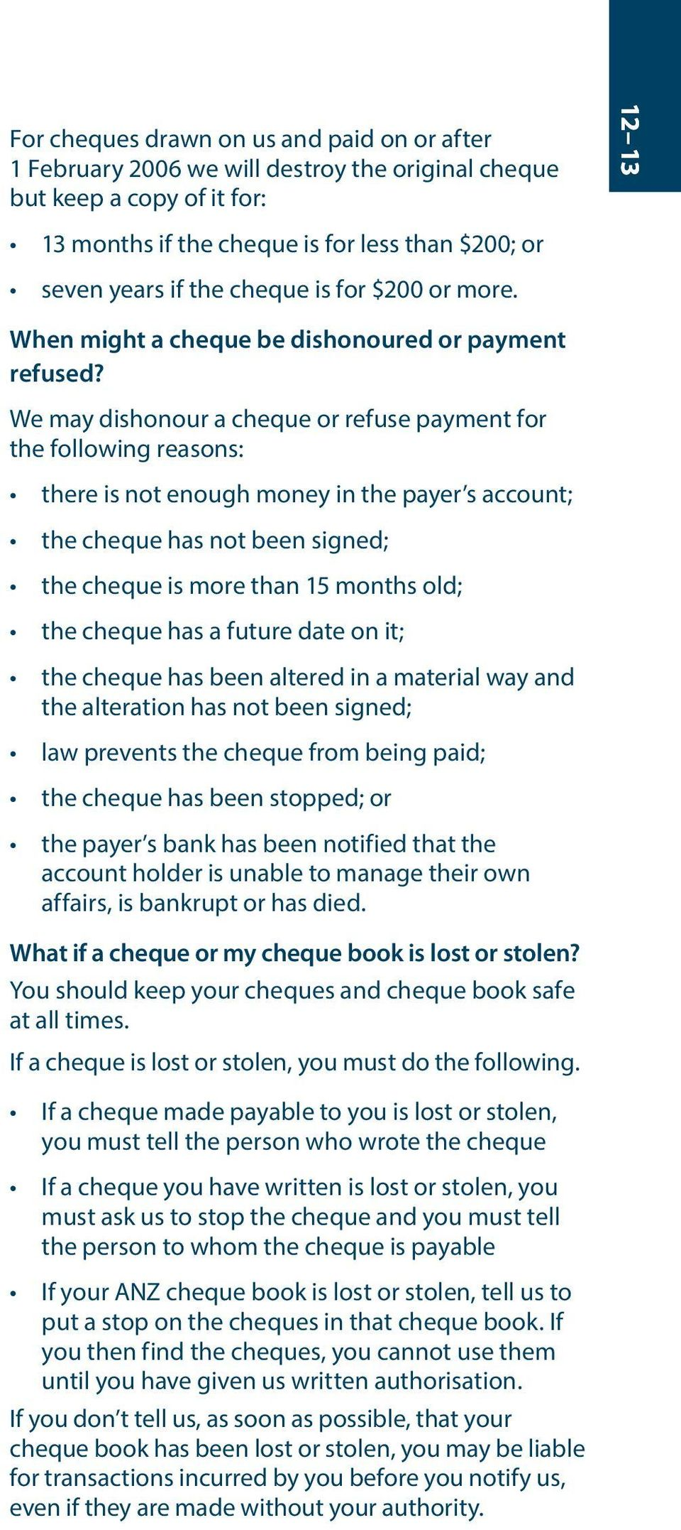 We may dishonour a cheque or refuse payment for the following reasons: there is not enough money in the payer s account; the cheque has not been signed; the cheque is more than 15 months old; the