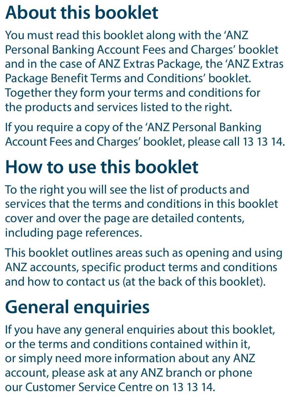 If you require a copy of the ANZ Personal Banking Account Fees and Charges booklet, please call 13 13 14.
