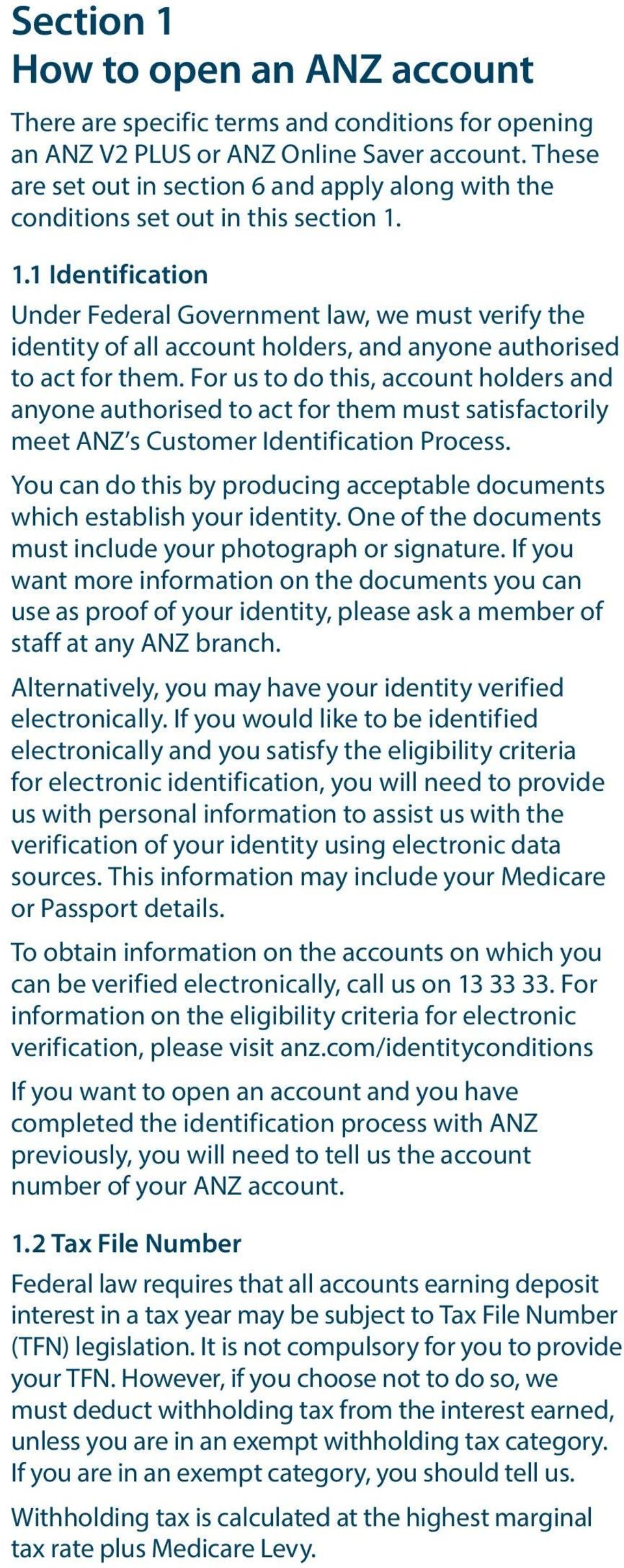 1.1 Identification Under Federal Government law, we must verify the identity of all account holders, and anyone authorised to act for them.
