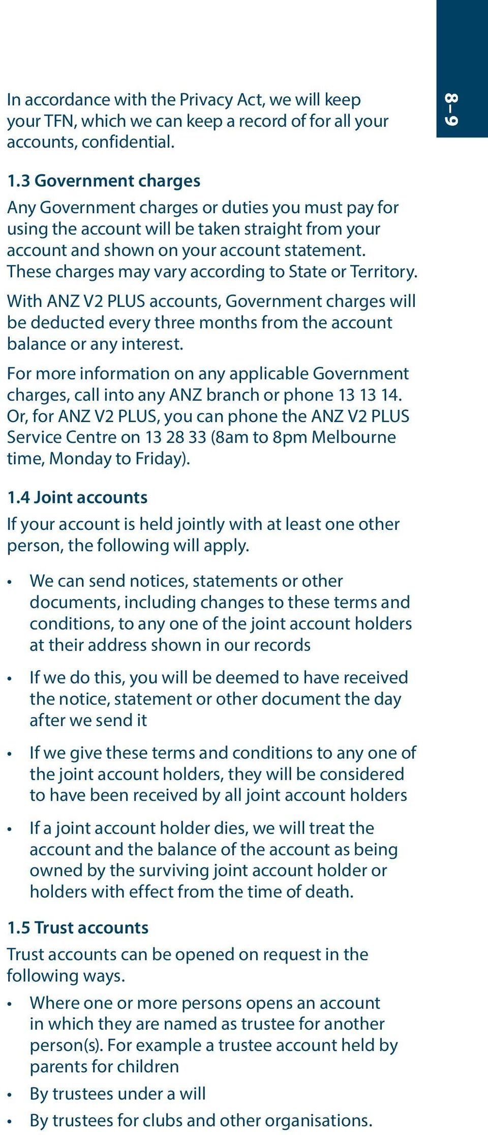 These charges may vary according to State or Territory. With ANZ V2 PLUS accounts, Government charges will be deducted every three months from the account balance or any interest.