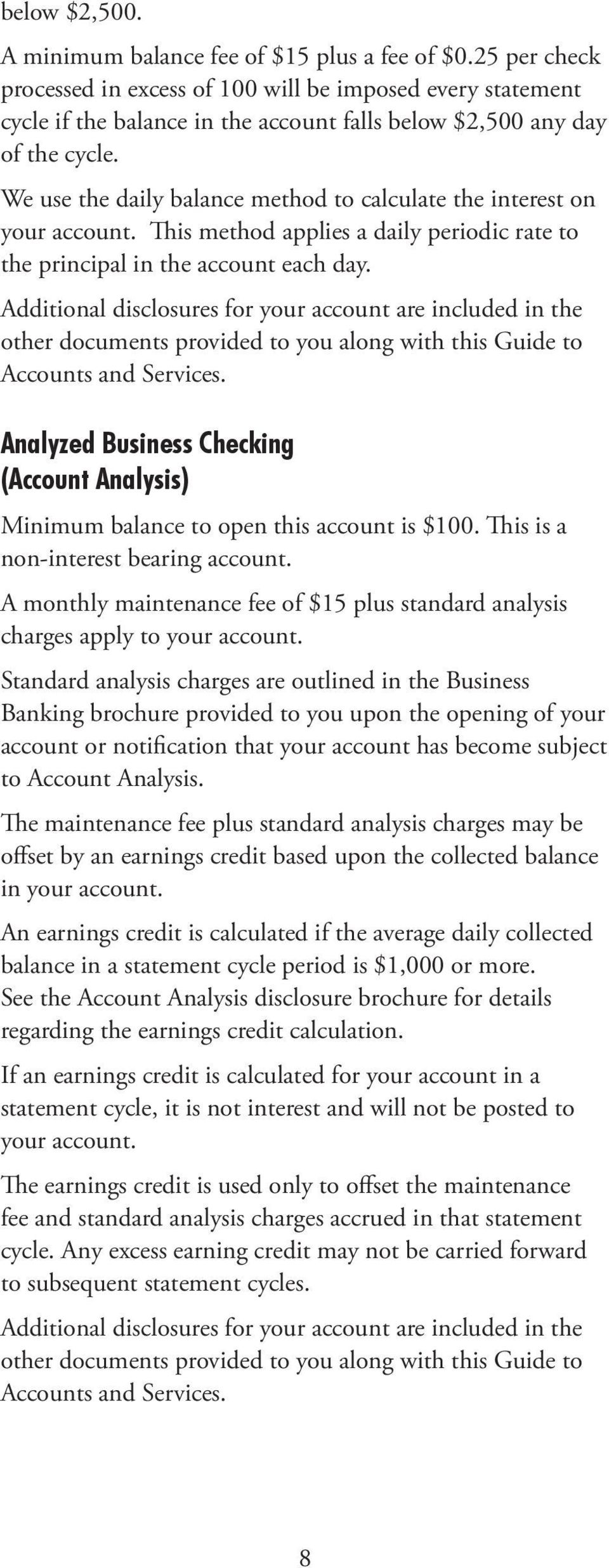 We use the daily balance method to calculate the interest on your account. This method applies a daily periodic rate to the principal in the account each day.