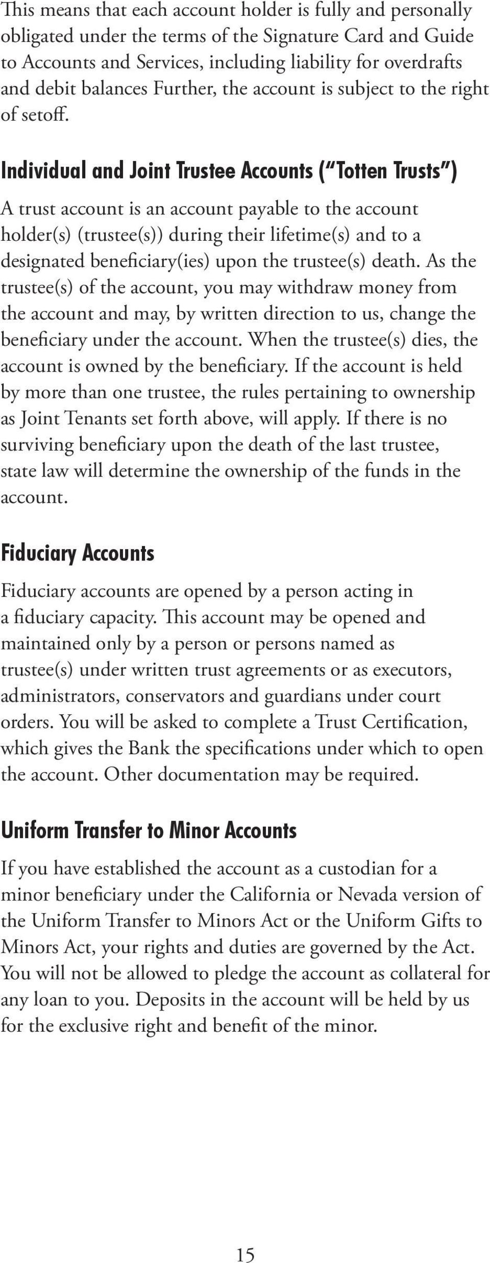 Individual and Joint Trustee Accounts ( Totten Trusts ) A trust account is an account payable to the account holder(s) (trustee(s)) during their lifetime(s) and to a designated beneficiary(ies) upon