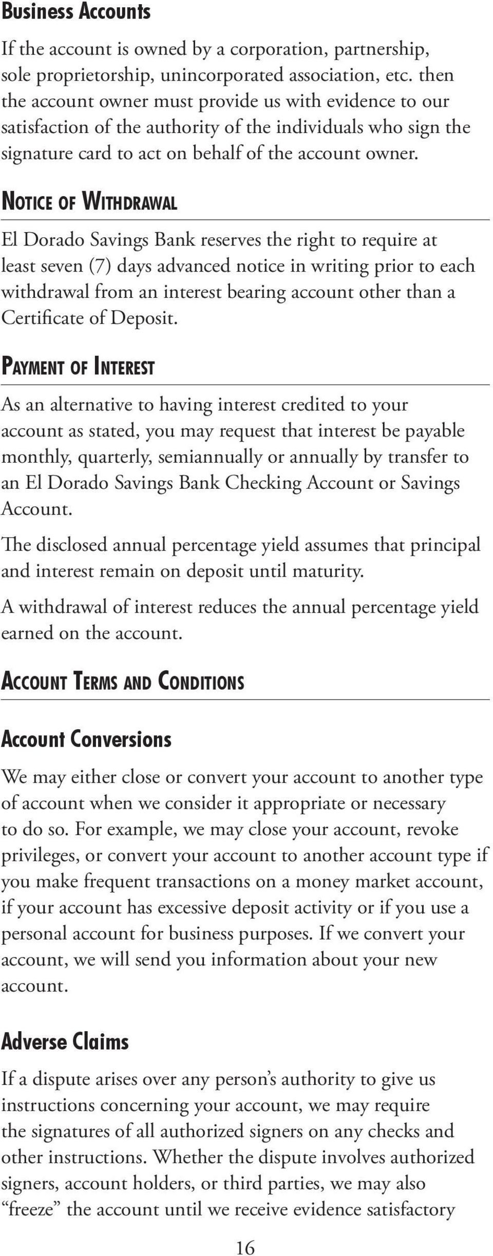 Notice of Withdrawal El Dorado Savings Bank reserves the right to require at least seven (7) days advanced notice in writing prior to each withdrawal from an interest bearing account other than a