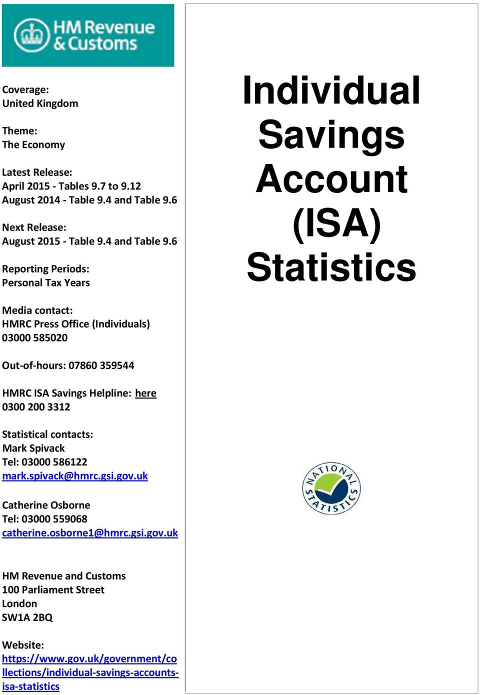 6 Reporting Periods: Personal Tax Years Individual Savings Account (ISA) Statistics Media contact: HMRC Press Office (Individuals) 03000 585020 Out of hours: 07860