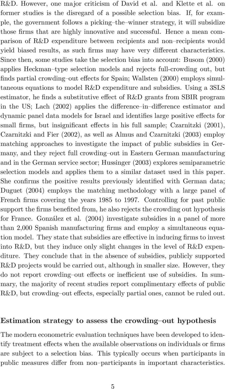Hence a mean comparison of R&D expenditure between recipients and non recipients would yield biased results, as such firms may have very different characteristics.
