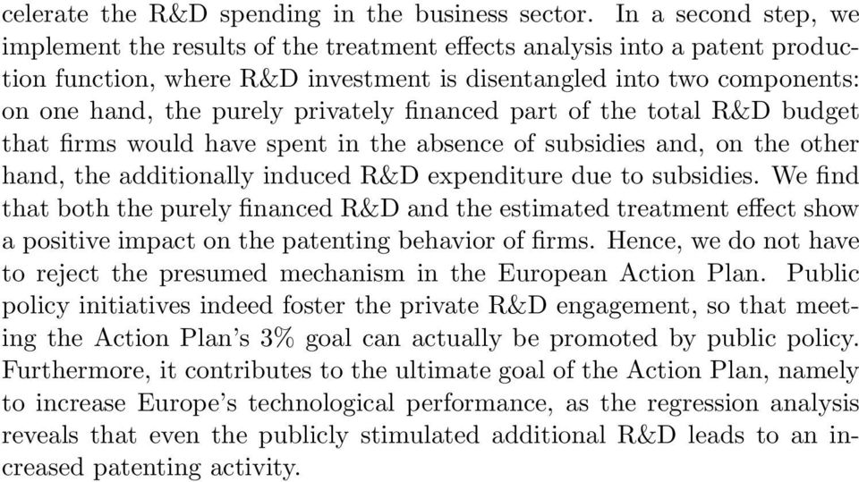 privately financed part of the total R&D budget that firms would have spent in the absence of subsidies and, on the other hand, the additionally induced R&D expenditure due to subsidies.
