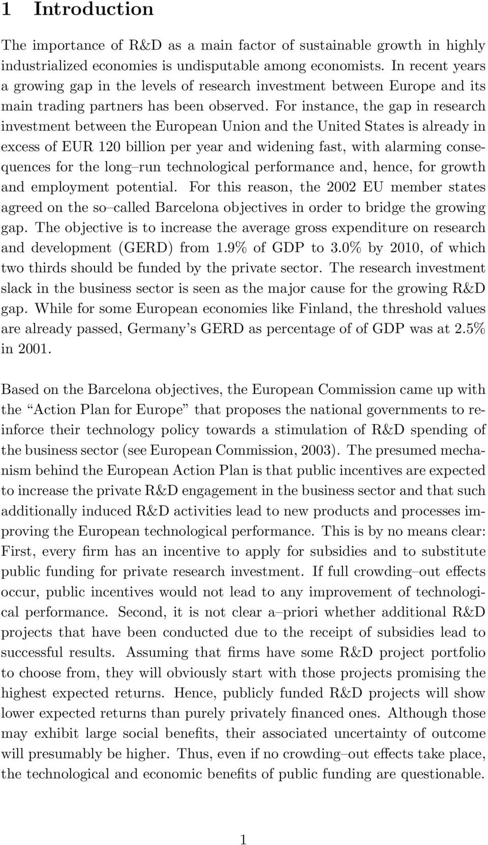 For instance, the gap in research investment between the European Union and the United States is already in excess of EUR 120 billion per year and widening fast, with alarming consequences for the