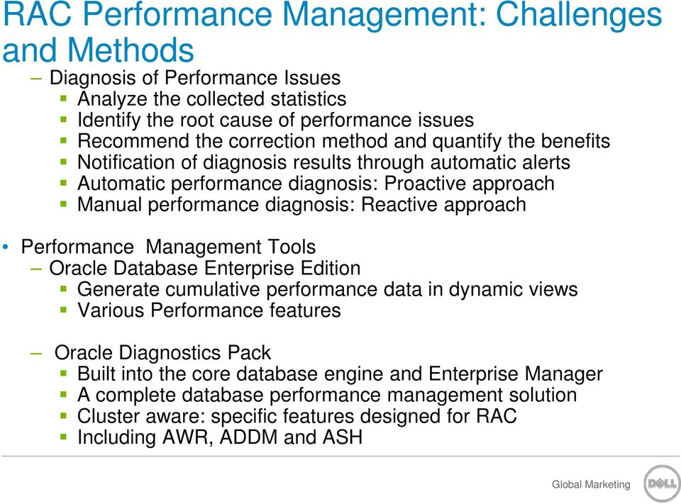 Reactive approach Performance Management Tools Oracle Database Enterprise Edition Generate cumulative performance data in dynamic views Various Performance features Oracle Diagnostics