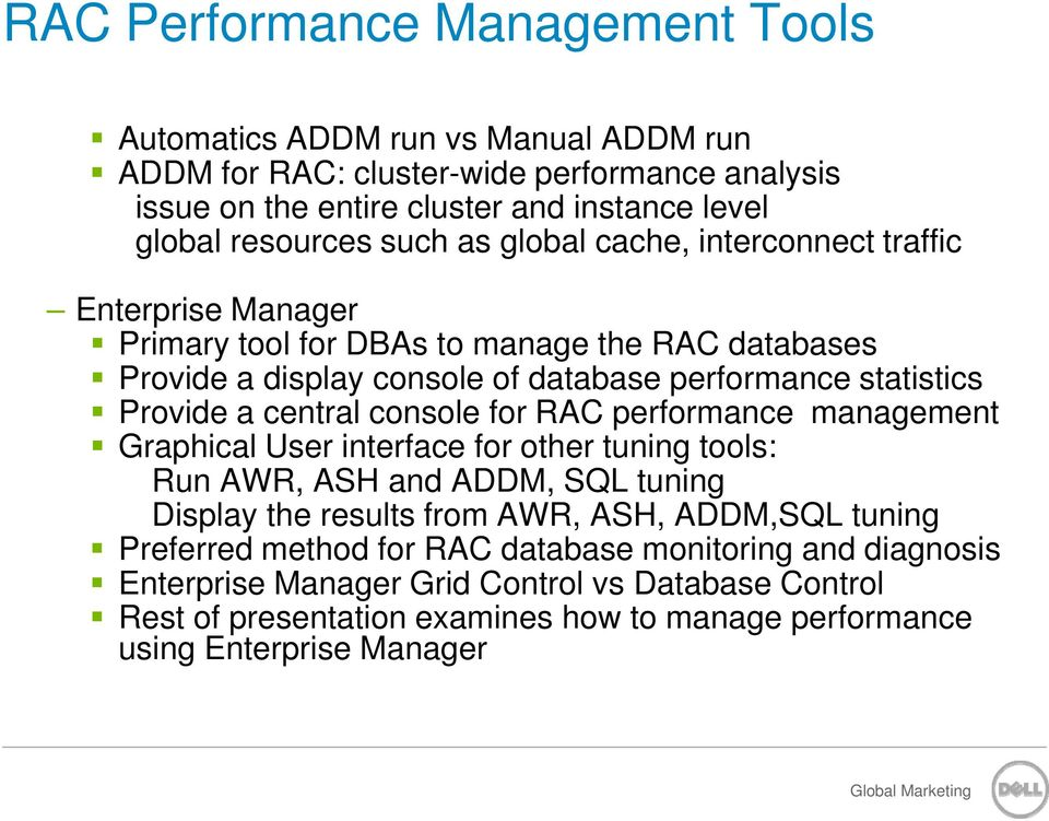central console for RAC performance management Graphical User interface for other tuning tools: Run AWR, ASH and ADDM, SQL tuning Display the results from AWR, ASH, ADDM,SQL tuning