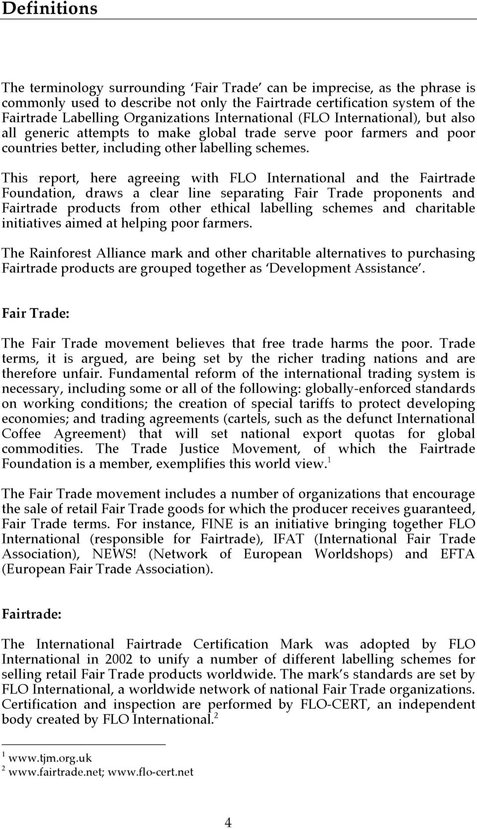 This report, here agreeing with FLO International and the Fairtrade Foundation, draws a clear line separating Fair Trade proponents and Fairtrade products from other ethical labelling schemes and