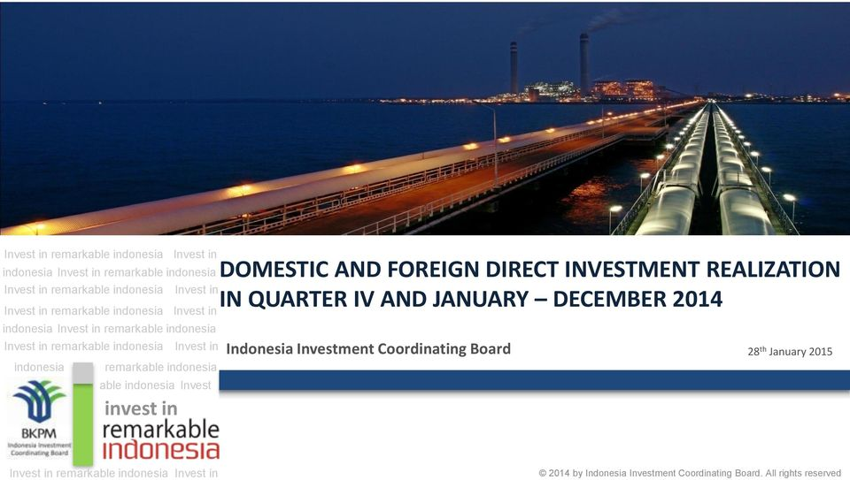 indonesia able indonesia Invest DOMESTIC AND FOREIGN DIRECT INVESTMENT REALIZATION IN QUARTER IV AND JANUARY DECEMBER 2014 Indonesia