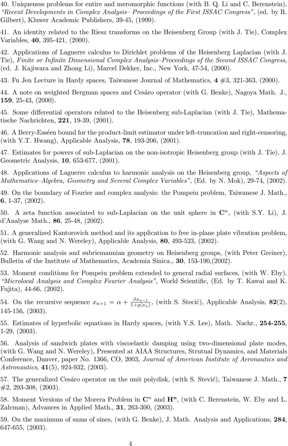 Applications of Laguerre calculus to Dirichlet problems of the Heisenberg Laplacian (with J. Tie), Finite or Infinite Dimensional Complex Analysis Proceedings of the Second ISSAC Congress, (ed. J. Kajiwara and Zhong Li), Marcel Dekker, Inc.