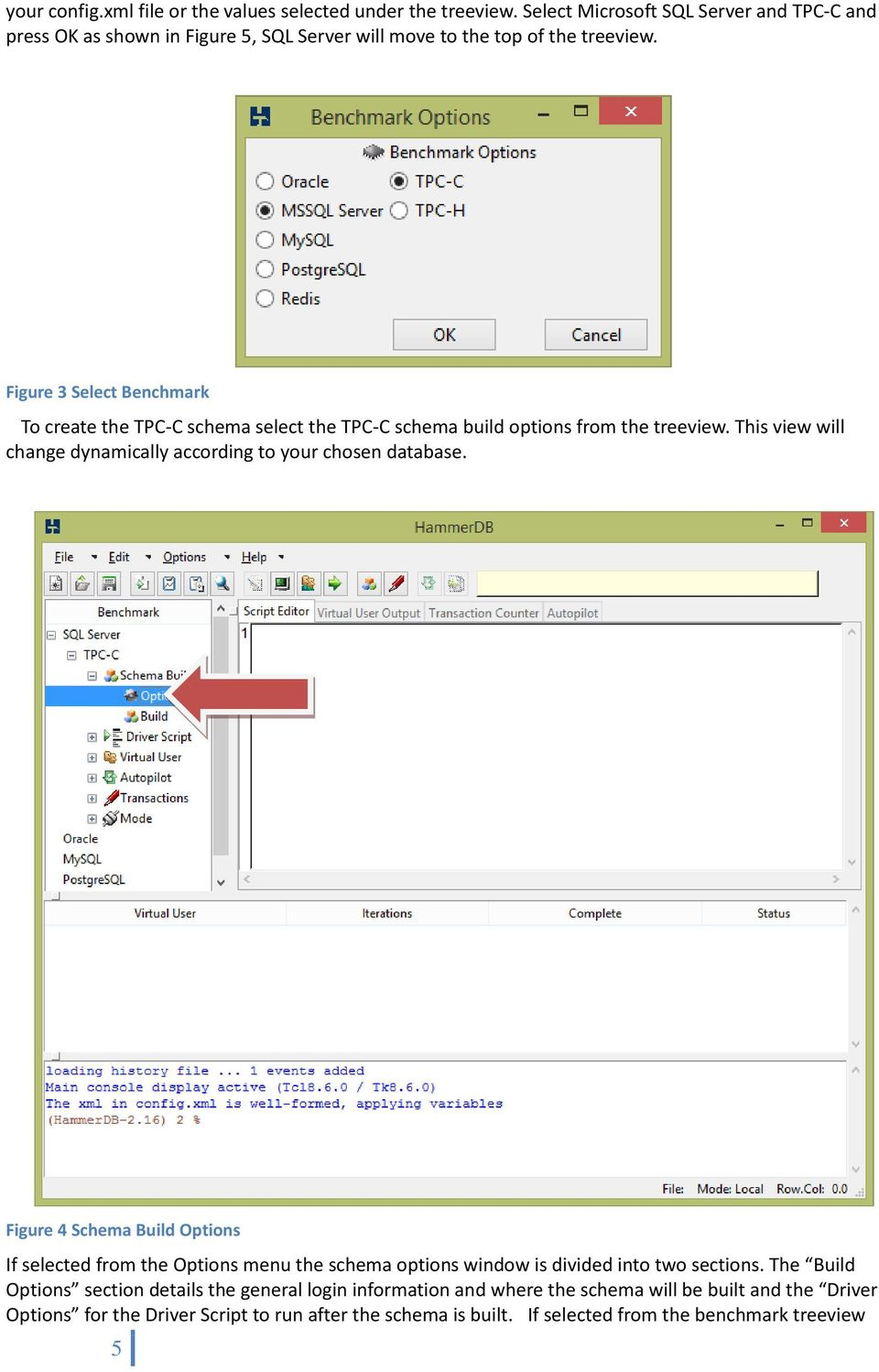 Figure 3 Select Benchmark To create the TPC-C schema select the TPC-C schema build options from the treeview.