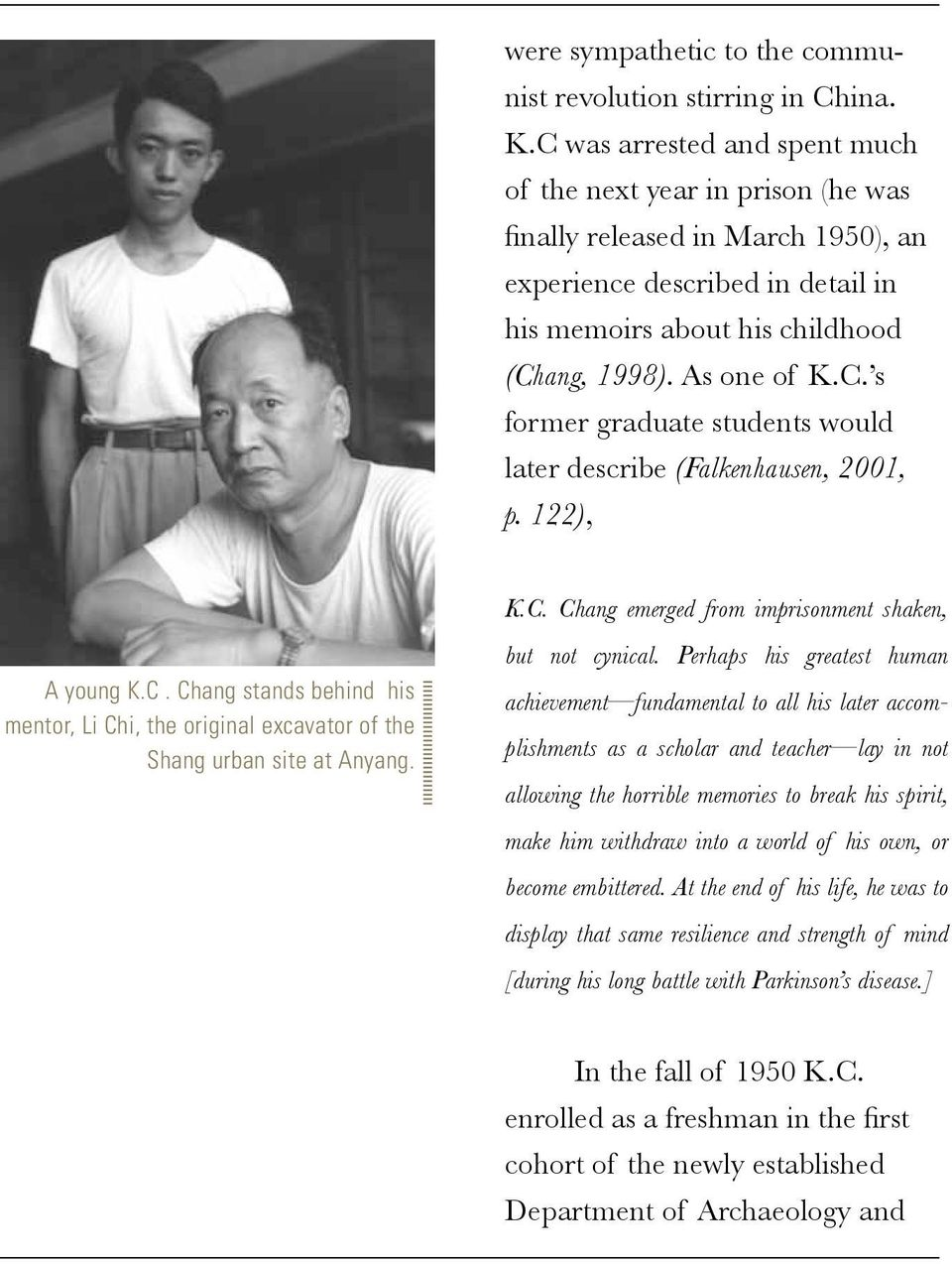 122), A young K.C. Chang stands behind his mentor, Li Chi, the original excavator of the Shang urban site at Anyang. K.C. Chang emerged from imprisonment shaken, but not cynical.